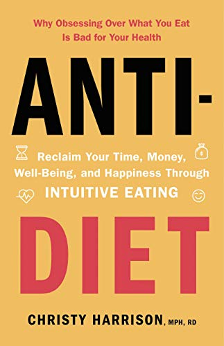 Anti-Diet- Reclaim Your Time, Money, Well-Being, and Happiness Through Intuitive Eating